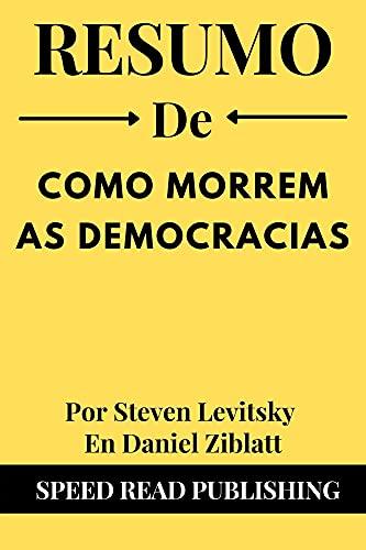Resumo De Como Morrem As Democracias Por Steven Levitsky En Daniel Ziblatt: How Democracies Die (Portuguese Edition)