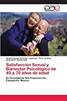 Satisfacción Sexual y Bienestar Psicológico de 40 a 70 años de edad