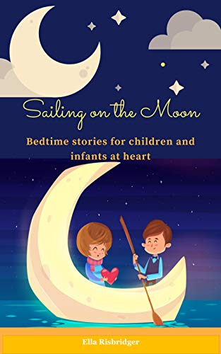 SAILING ON THE MOON: BEDTIME STORIES FOR CHILDREN AND INFANTS AT HEART