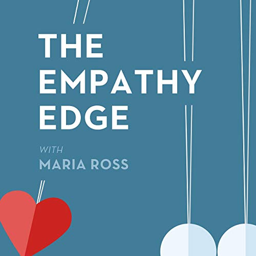 The Empathy Edge Podcast By Maria Ross cover art
