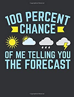 100 Percent Chance of Me Telling You The Forecast: Meteorology Notebook, Blank Paperback Lined Book to Write In, Weather W...