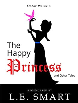 The Happy Princess and Other Tales - Regendered by [L.E. Smart]