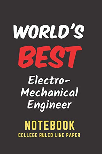 World's Best Electro Mechanical Engineer Notebook: College Ruled Line Paper. Perfect Gift/Present...