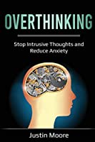 Overthinking: Stop Intrusive Thoughts and Reduce Anxiety