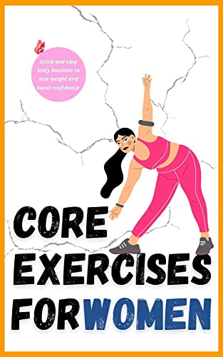 Core Exercises for Women : Quick and easy Daily Routines to lose weight and boost confidence : Easy home workout for Women to lose weight with diet for warm bodies (English Edition)