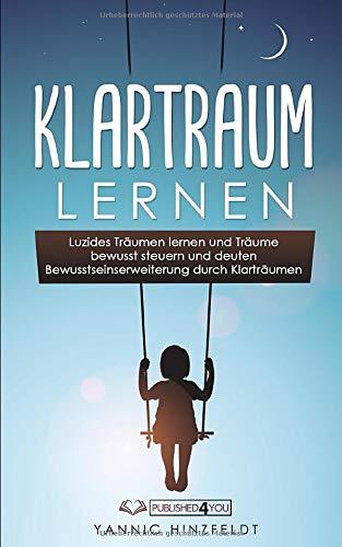 Klartraum lernen: Luzides Träumen lernen und Träume bewusst steuern und deuten - Bewusstseinserweiterung durch Klarträumen (Anleitung zum ersten luziden Traum)