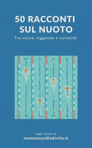 50 racconti sul nuoto: Tra storia, leggende e curiosità