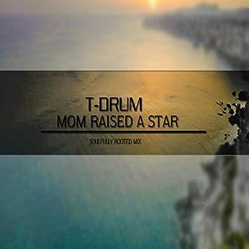 Mom Raised A Star