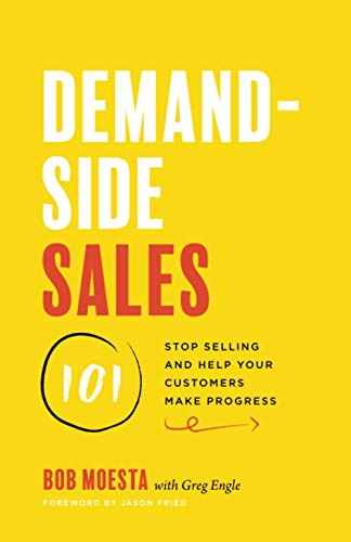 Compare Textbook Prices for Demand-Side Sales 101: Stop Selling and Help Your Customers Make Progress  ISBN 9781544509969 by Moesta, Bob