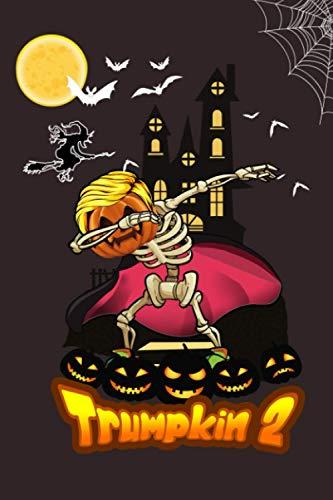 Trumpkin 2 - Make Halloween Funny Again Pumpkin Dab President Trump Gift: Dabbing Trump Journal / 120 (60 Sheets) / 6x9 notebook
