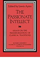 The Passionate Intellect (Rutgers University Studies in Classical Humanities)