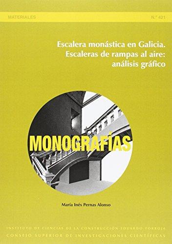 Escalera monástica en Galicia : escaleras de rampas al aire: análisis gráfico: 421 (Monografías del Instituto Eduardo Torroja)