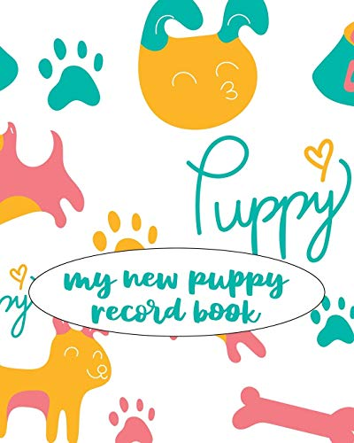 My New Puppy Record Book: A Keepsake Dog Journal, Information Logbook and Medical Record for New Puppy Owners