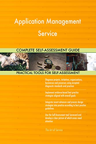 Application Management Service All-Inclusive Self-Assessment - More than 700 Success Criteria, Instant Visual Insights, Comprehensive Spreadsheet Dashboard, Auto-Prioritized for Quick Results