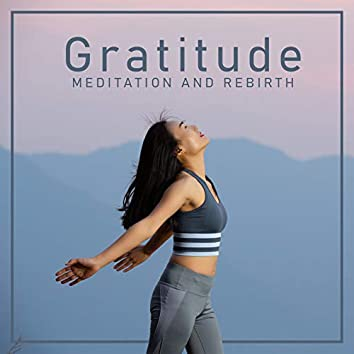 Gratitude, Meditation and Rebirth – Professional New Age Music for Daily Meditation Session, Yoga Time, Self-Care, Relaxation, Chakra Healing, Reiki