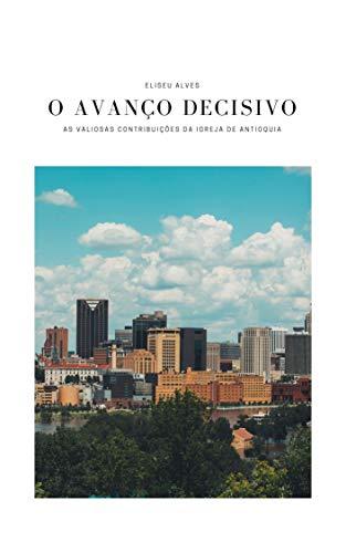 O Avanço Decisivo: As Valiosas Contribuições da Igreja de Antioquia (Portuguese Edition)
