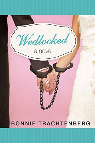 Book: Wedlocked - A Novel by Bonnie Trachtenberg