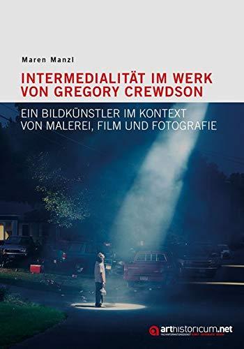 Intermedialität im Werk von Gregory Crewdson: Ein Bildkünstler im Kontext von Malerei, Film und Fotografie
