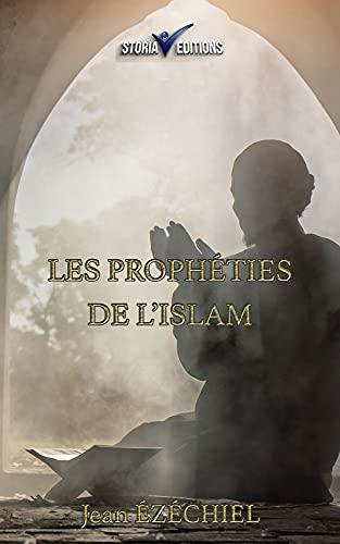 LES PROPHÉTIES DE L'ISLAM (French Edition)