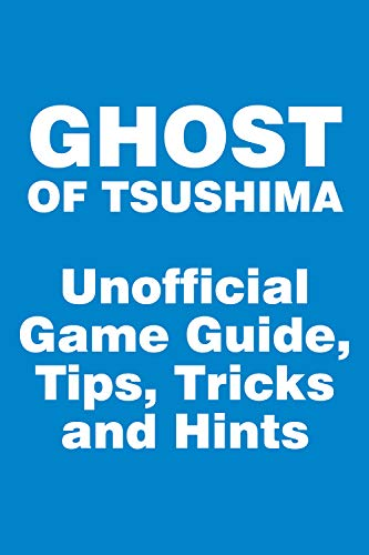 Ghost of Tsushima - Unofficial Game Guide, Tips, Tricks and Hints: updated 20 August (English Edition)