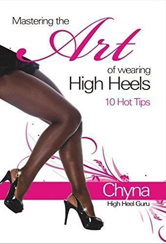 Mastering The Art Of Wearing High Heels - 10 Hot Tips: Learn to walk in High Heel