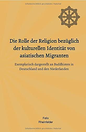 Die Rolle der Religion bezüglich der kulturellen Identität von asiatischen Migranten: Exemplarisch dargestellt an Buddhisten in Deutschland und den Niederlanden