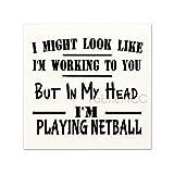 Mari57llis Cartel de madera rústica, con texto en inglés 'I Might Look Like I'm Listening To You But In My Head I'm Playing Netball', 30,5 x 30,5 cm, para decoración de pared