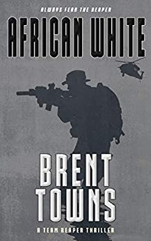 African White: A Team Reaper Thriller by [Brent Towns]