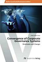 Convergence of Corporate Governance Systems: Dimensions and Changes by Linda Tamas-Szora(2014-03-25)