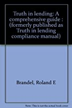 Truth in lending: A comprehensive guide : (formerly published as Truth in lending compliance manual)
