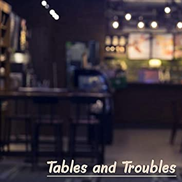 Tables and Troubles