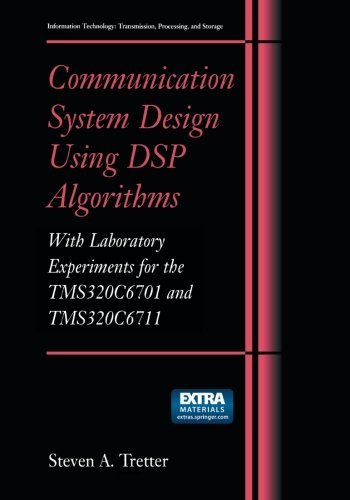 Communication System Design Using DSP Algorithms: With Laboratory Experiments for the TMS320C6701 and TMS320C6711 (Information Technology: Transmission, Processing and Storage)