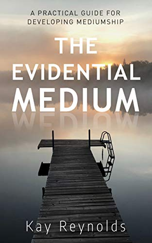 The Evidential Medium: A Practical Guide for Developing Mediumship (English Edition)