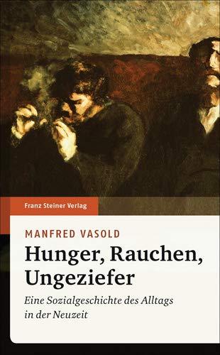 Hunger, Rauchen, Ungeziefer: Eine Sozialgeschichte des Alltags in der Neuzeit