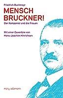 Mensch Bruckner!: Der Komponist und die Frauen