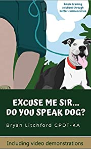 Excuse me sir... Do you speak dog?: Simple training solutions through better communication