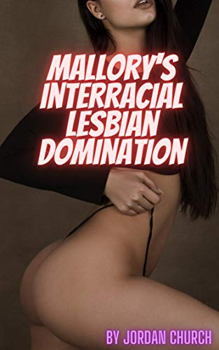 Mallory's Interracial Lesbian Domination: The Black Mistresses Own One White Submissive But Decide Two is Twice As Good (Black Dominatrix Neighbor Book 4) (English Edition)