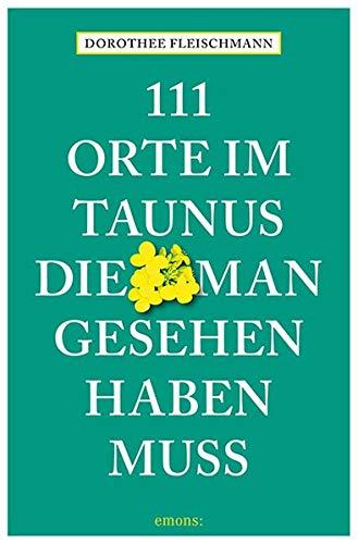 111 Orte im Taunus, die man gesehen haben muss: Reiseführer