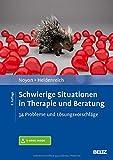 Schwierige Situationen in Therapie und Beratung: 34 Probleme und Lösungsvorschläge. Mit E-Book inside