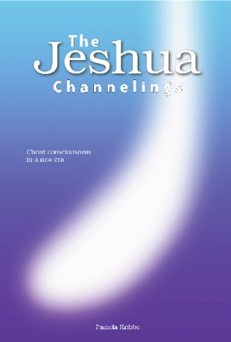 THE JESHUA CHANNELINGS: Christ consciousness in a new era (English Edition)