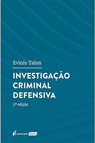 Investigação Criminal Defensiva - 2ª Ed. - 2021
