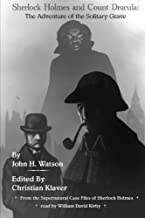 Sherlock Holmes and Count Dracula: The Adventure of the Solitary Grave: From The Supernatural Case Files of Sherlock Holmes (Volume 1)