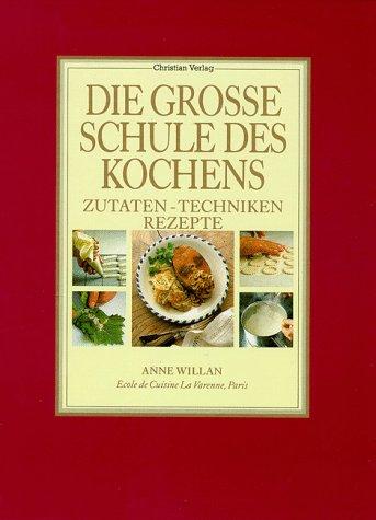 Die grosse Schule des Kochens: Zutaten - Techniken - Rezepte