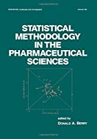 Statistical Methodology in the Pharmaceutical Sciences (Statistics: A Series of Textbooks and Monographs)