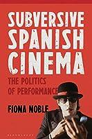 Subversive Spanish Cinema: The Politics of Performance