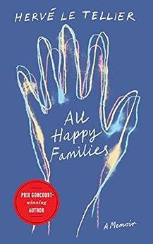 All Happy Families: A Memoir (English Edition) par [Hervé Le Tellier, Adriana Hunter]