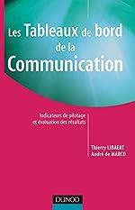 Les tableaux de bord de la communication - Indicateurs de pilotage et évaluation des résultats - Indicateurs de pilotage et évaluation des résultats de Thierry Libaert