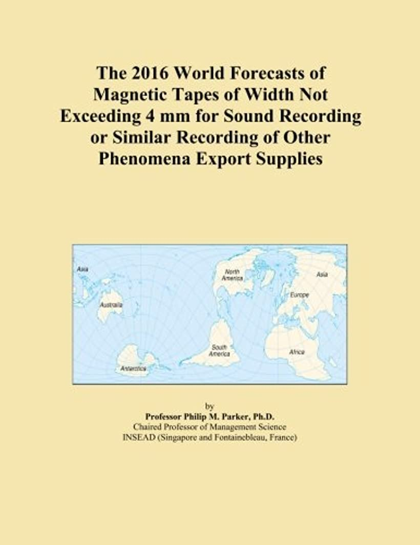 狂人キュービック民族主義The 2016 World Forecasts of Magnetic Tapes of Width Not Exceeding 4 mm for Sound Recording or Similar Recording of Other Phenomena Export Supplies