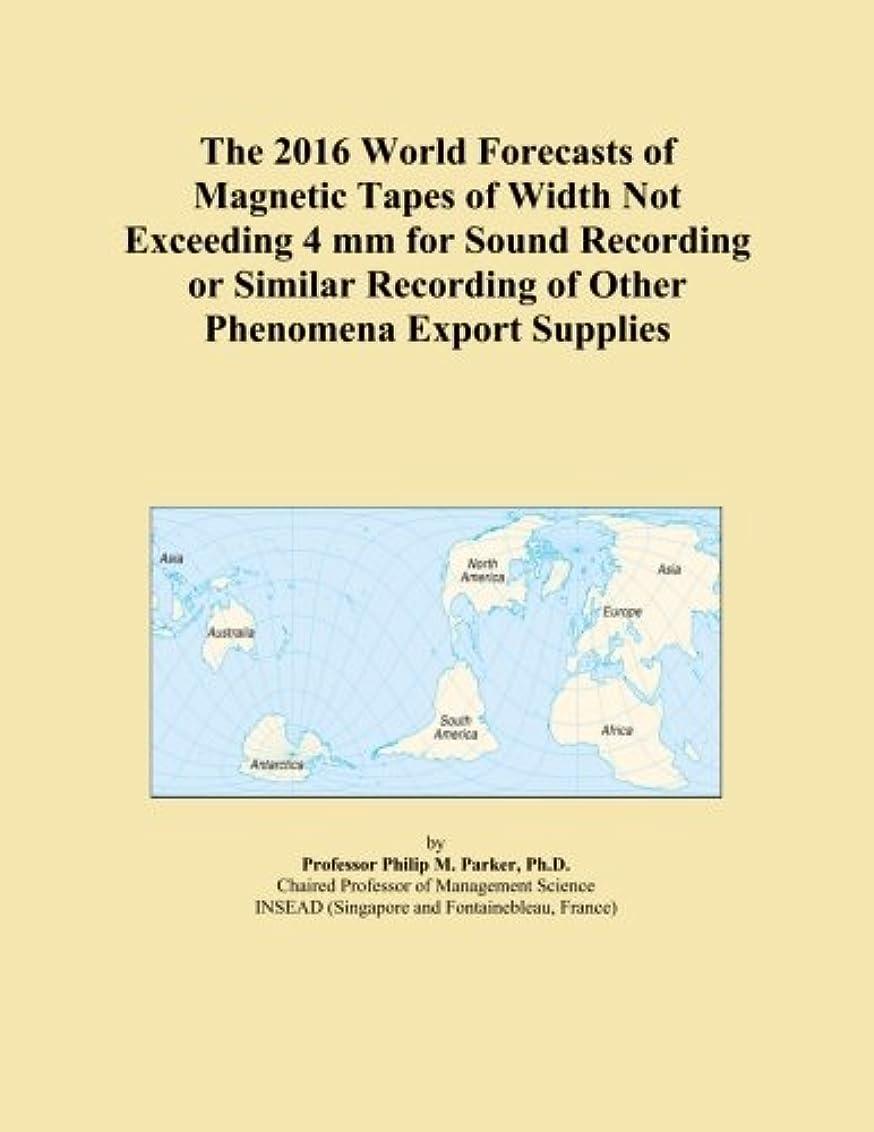 宙返り論理的に薄暗いThe 2016 World Forecasts of Magnetic Tapes of Width Not Exceeding 4 mm for Sound Recording or Similar Recording of Other Phenomena Export Supplies