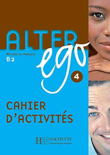Alter Ego 4. Niveau B2. Cahier D'Exercices: Cahier d'activites 4: Vol. 4
